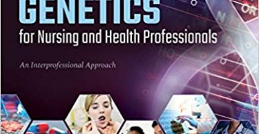 Essentials of Medical Genetics for Nursing and Health Professionals An Interprofessional Approach 1st Edition 2019