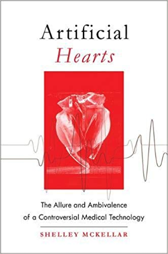 Artificial Hearts – The Allure and Ambivalence of a Controversial Medical Technology 2018