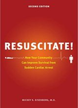 Resuscitate!: How Your Community Can Improve Survival from Sudden Cardiac Arrest 2nd Edition 2016
