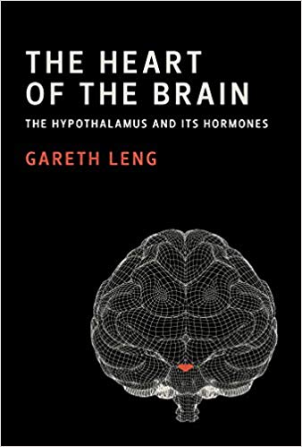 The Heart of the Brain: The Hypothalamus and Its Hormones 1st Edition 2018