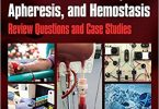 Transfusion Medicine, Apheresis, and Hemostasis: Review Questions and Case Studies 1st Edition 2018