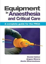 Equipment in Anaesthesia and Critical Care A complete guide for the FRCA