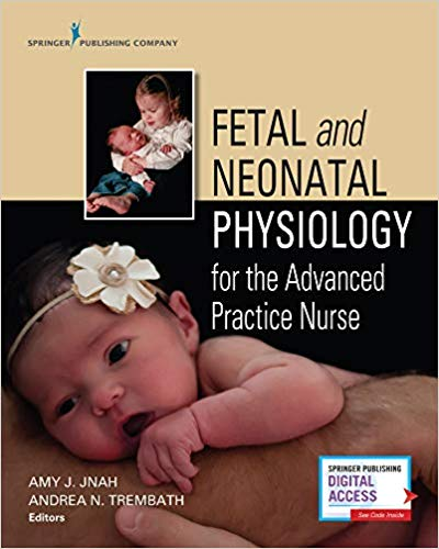 Fetal and Neonatal Physiology for the Advanced Practice Nurse 1st Edition 2019