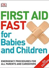 First Aid Fast for Babies and Children: Emergency Procedures for all Parents and Caregivers 5th Edition 2018