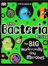 The Bacteria Book: The Big World of Really Tiny Microbes 2018