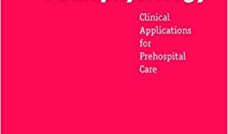 Emergency Pathophysiology Clinical Applications for Prehospital Care 1st Edition