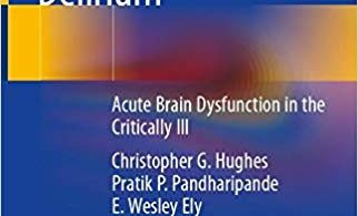 Delirium Acute Brain Dysfunction in the CriticalIll 1st ed. 2020 Edition