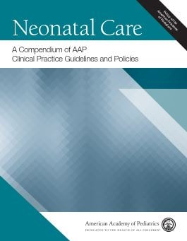 Neonatal Care A Compendium of AAP Clinical Practice Guidelines and Policies – 1st edition