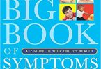 The Big Book of Symptoms A-Z Guide to Your Child?s Health