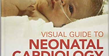 Visual Guide to Neonatal Cardiology 1st Edition