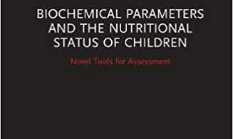 Biochemical Parameters and the Nutritional Status of Children-Novel Tools for Assessment 1st Edition