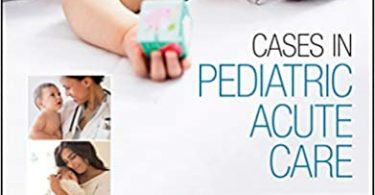 Cases in Pediatric Acute Care Strengthening Clinical Decision Making 1st Edition
