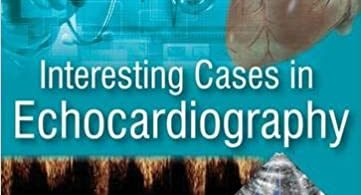 Interesting Cases in Echocardiography 1st Edition
