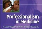 Professionalism in Medicine A Case-Based Guide for Medical Students