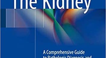 The Kidney A Comprehensive Guide to Pathologic Diagnosis and Management 1st ed