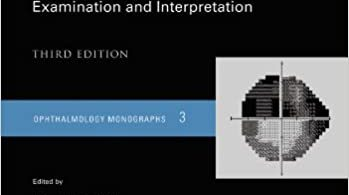 Visual Fields Examination and Interpretation 3rd edition