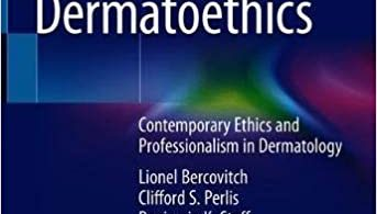 Dermatoethics Contemporary Ethics and Professionalism in Dermatology 2nd ed. 2021