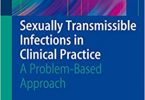 Sexually Transmissible Infections in Clinical Practice A Problem-Based Approach 2010th Edition