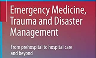 Emergency Medicine Trauma and Disaster Management: From Prehospital to Hospital Care and Beyond Hot Topics in Acute Care Surgery and Trauma 1st ed. 2021