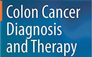 Colon Cancer Diagnosis and Therapy Volume 1 1st ed. 2021