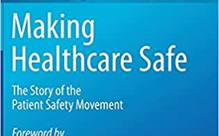 Making Healthcare Safe The Story of the Patient Safety Movement 1st ed. 2021
