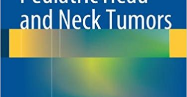 Pediatric Head and Neck Tumors A-Z Guide to Presentation and Multimodality Management